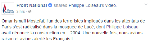 One of Front National's declarations on their Facebook page: 'Omar Ismail Mostefai, one of the terrorists involved in the Paris attacks, radicalised in the Lucé mosque. Its construction had been condemned by Philippe Loiseau in… 2004. Once again, we were right, and we had warned France!'