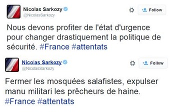 Nicolas Sarkozy takes on twitter: 'We must take advantage of the state of emergency to change drastically our security policy' and 'Shut down Salafi mosques, throw out by force preachers of hate'