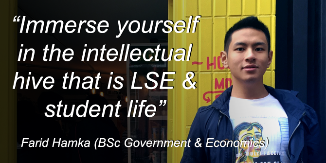 """""""Immerse yourself in the intellectual hive that is LSE & students life"""", Farid Hamka (BSc Government & Economics)"""