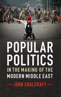 The cover of 'Popular Politics in the Making of the Modern Middle East' by John Chalcraft