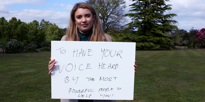 """To have your voice heard by the most powerful people to help you!"" - Jodie (LSE Government)"