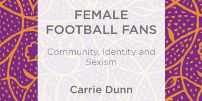 Book Review: Female Football Fans: Community, Identity, and Sexism by Carrie Dunn