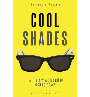 Of Sunglasses  book review cool shades the history and meaning of sunglasses by