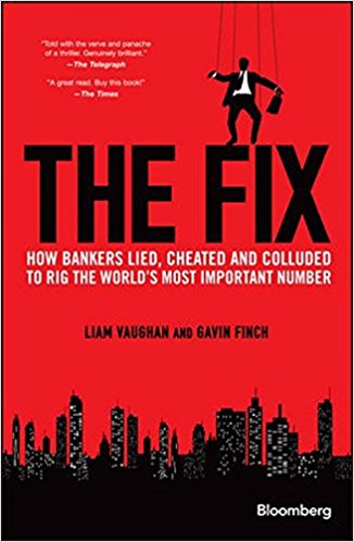 The Fix: How Bankers Lied, Cheated and Colluded to Rig the