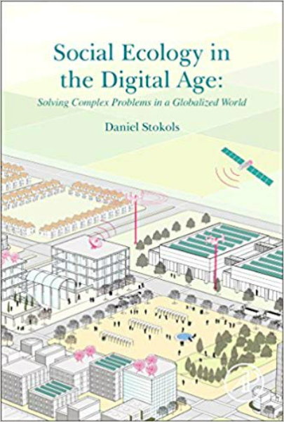 Book Review: Social Ecology in the Digital Age: Solving Complex Problems in a Globalized World by Daniel Stokols