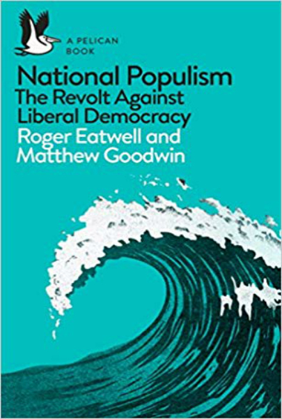 Book Review: National Populism: The Revolt Against Liberal Democracy by Roger Eatwell and Matthew Goodwin