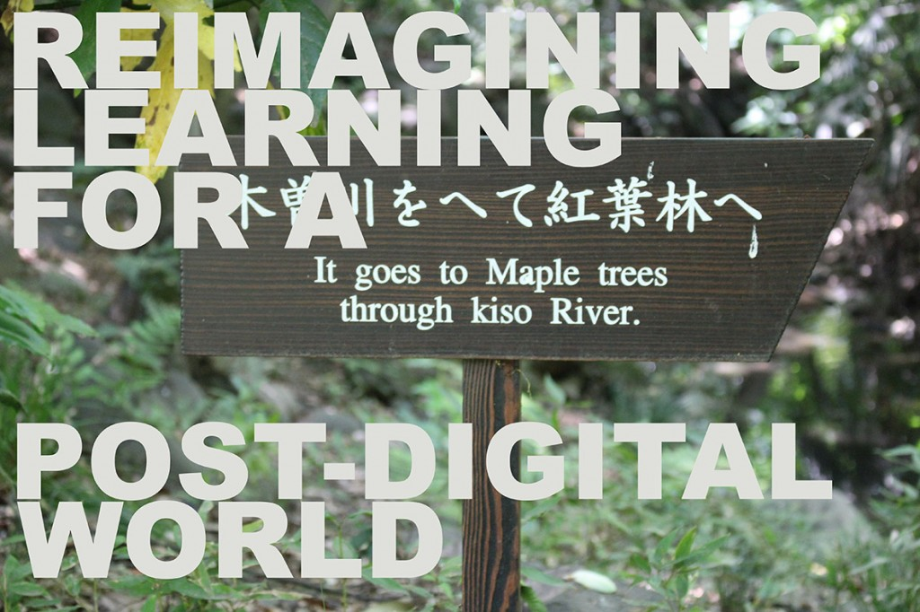 Re-imagining learning for a post-digital age