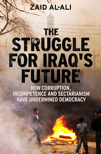 The Struggle for Iraq's Future: How Corruption, Incompetence and Sectarianism Have Undermined Democracy. Zaid Al-Ali. Yale University Press. 2014.