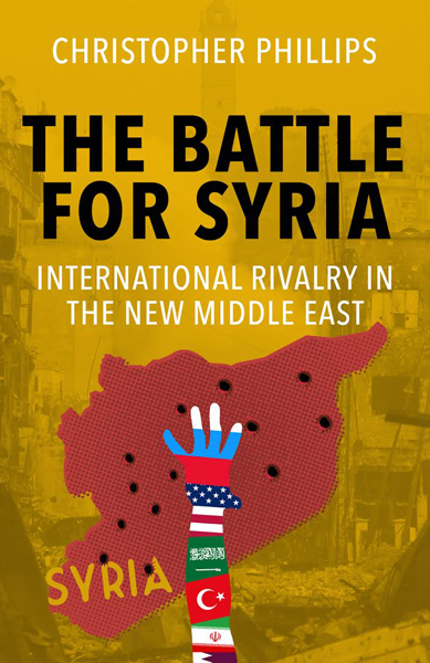 The Battle for Syria: International Rivalry in the new Middle East (Yale University Press, 2016)