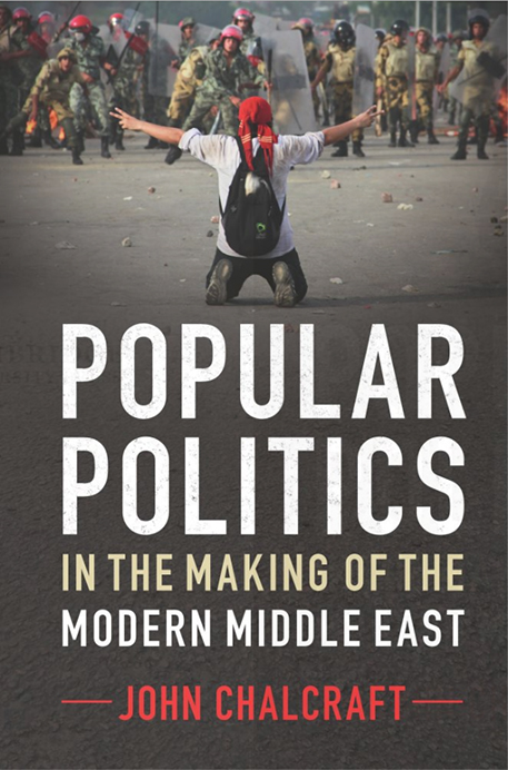 Popular Politics in the Making of the Modern Middle East (Cambridge University Press, 2016)