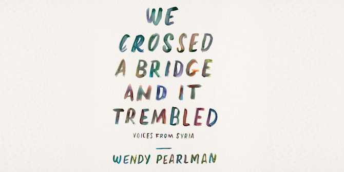 Book Review – Wendy Pearlman's 'We Crossed a Bridge and it Trembled'