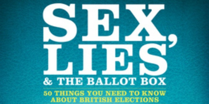 Book Review: Sex, Lies and the Ballot Box: 50 things you need to know about British Elections by Philip Cowley and Robert Ford