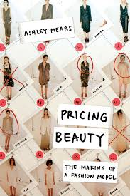Book review: Pricing Beauty: The Making of a Fashion Model by Ashley Mears