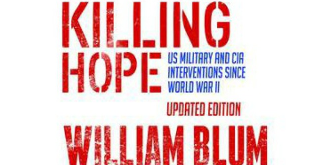 Book Review: Killing Hope: US Military and CIA Interventions since World War II, Updated Edition, by William Blum